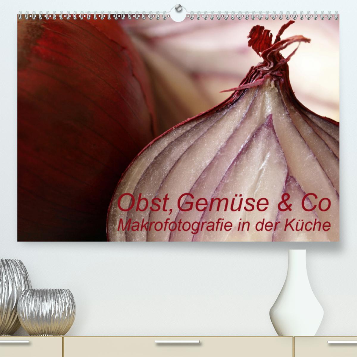 Obst, Gemüse & Co - Makrofotografie in der Küche (Premium, hochw