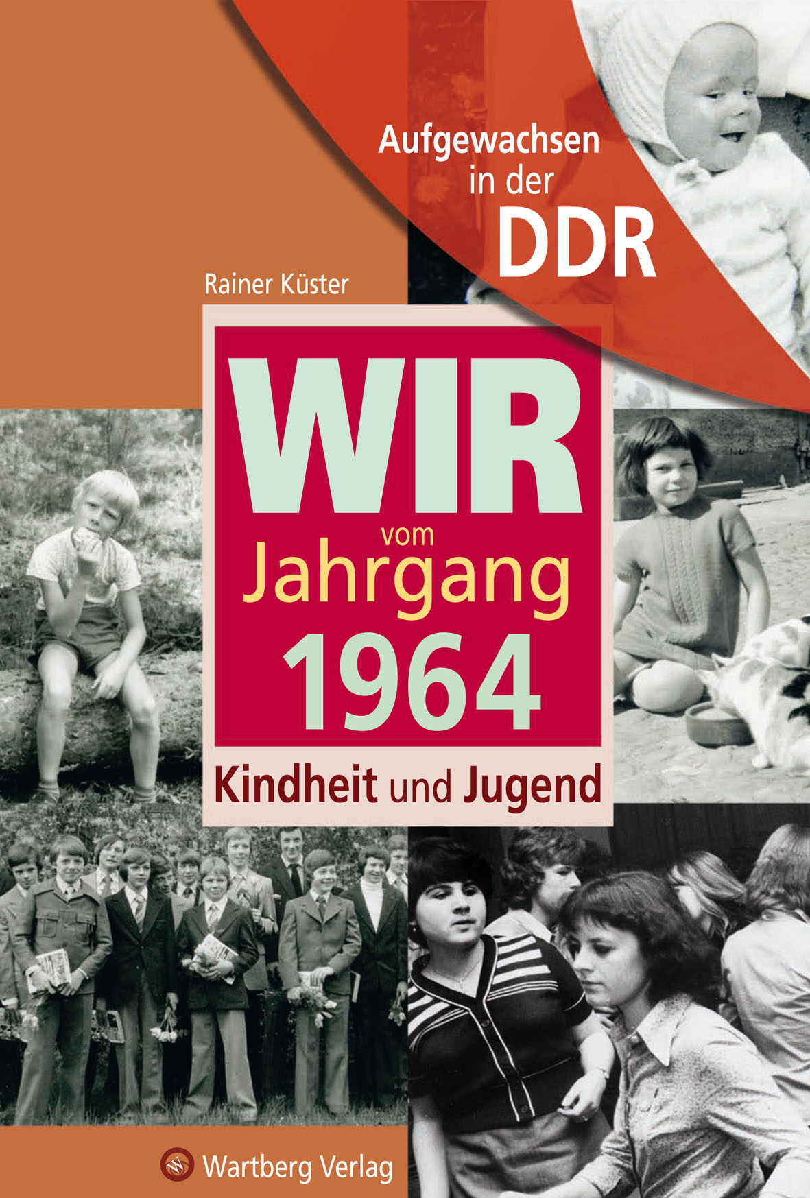 Aufgewachsen in der DDR - Wir vom Jahrgang 1964 - Kindheit und J