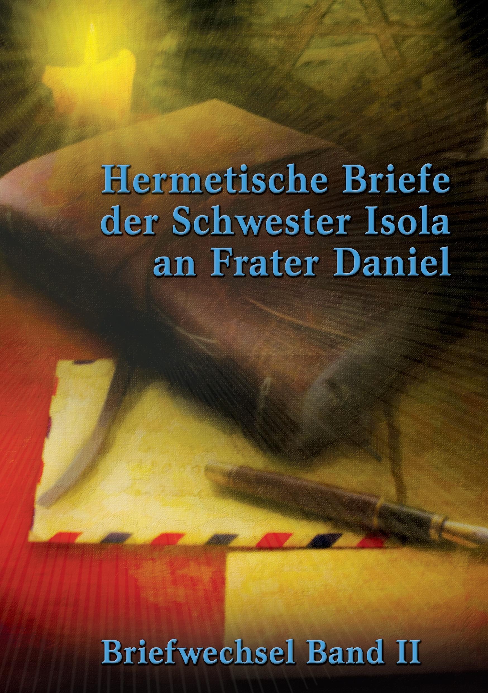 """Hermetische Briefe von Schwester """"Isola"""" an Frater Daniel"""