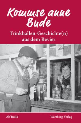 Kommse mit anne Bude? Trinkhallen-Geschichte(n) aus dem Revier