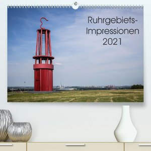 Ruhrgebiets-Impressionen 2021 (Premium, hochwertiger DIN A2 Wandkalender 2021, Kunstdruck in Hochglanz)