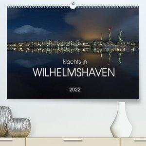 Nachts in Wilhelmshaven Edition mit maritimen Motiven (Premium, hochwertiger DIN A2 Wandkalender 2022, Kunstdruck in Hochglanz)