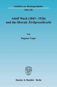 Adolf Wach (1843-1926) und das liberale Zivilprozessrecht