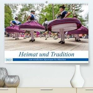 Heimat und Tradition - vom nördlichen Alpenraum bis München (Premium, hochwertiger DIN A2 Wandkalender 2022, Kunstdruck in Hochglanz)