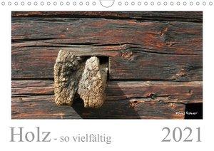 Holz - so vielfältig (Wandkalender 2021 DIN A4 quer)