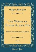 The Works of Edgar Allan Poe, Vol. 5: With an Introduction and a