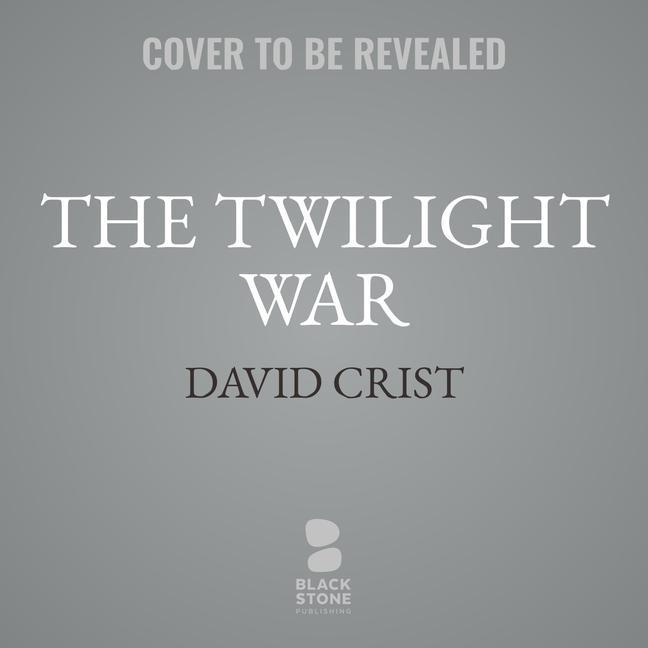 The Twilight War: The Secret History of America\'s Thirty-Year C