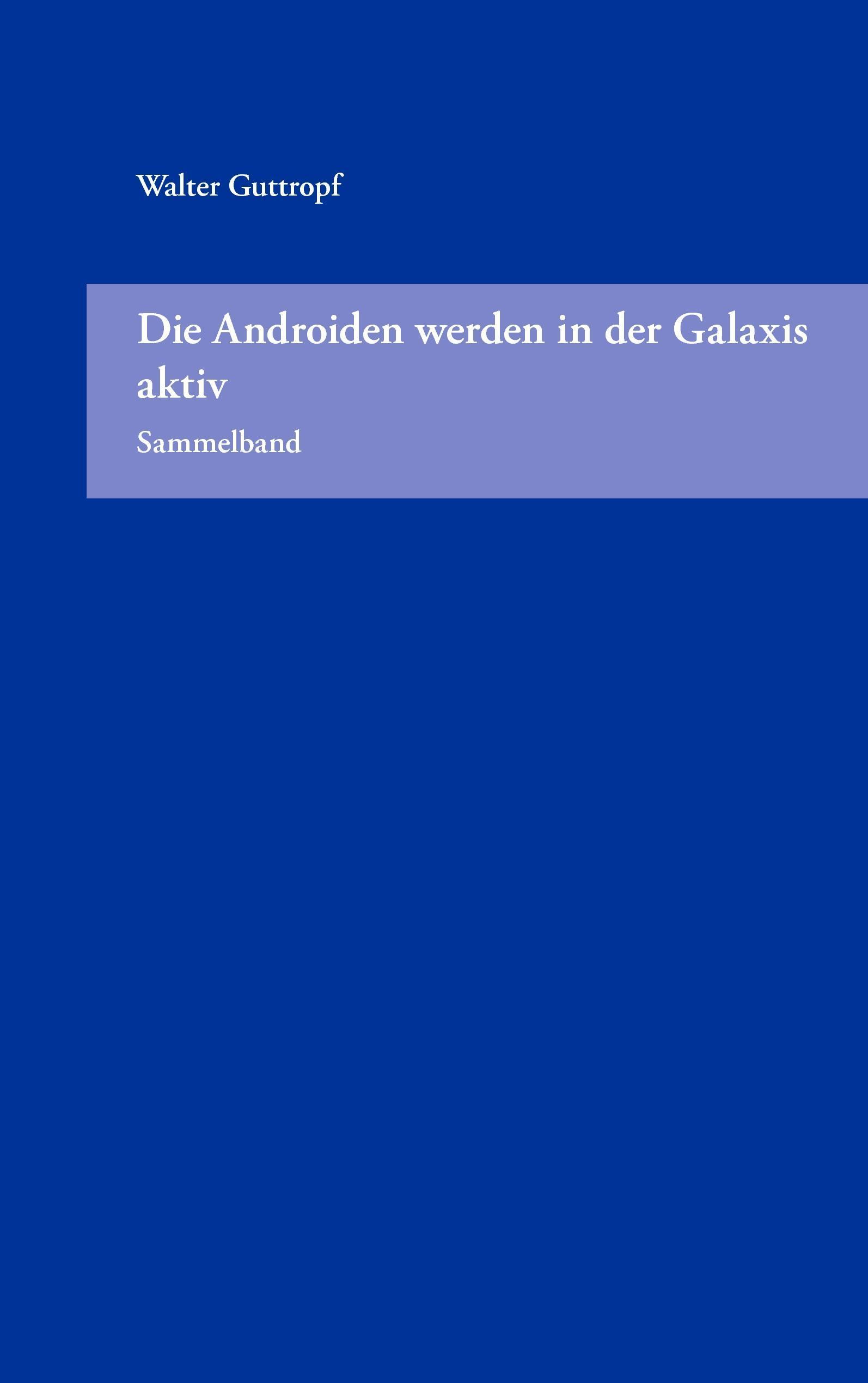 Die Androiden werden in der Galaxis aktiv (Sammelband)
