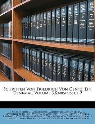 Schriften von Friedrich von Gentz: Ein Denkmal.
