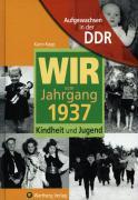 Aufgewachsen in der DDR - Wir vom Jahrgang 1937 - Kindheit und J