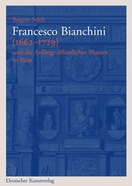 Francesco Bianchini (1662-1729) und die Anfänge öffentlicher Mus