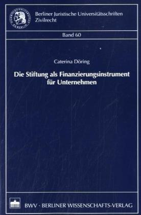 Die Stiftung als Finanzierungsinstrument für Unternehmen