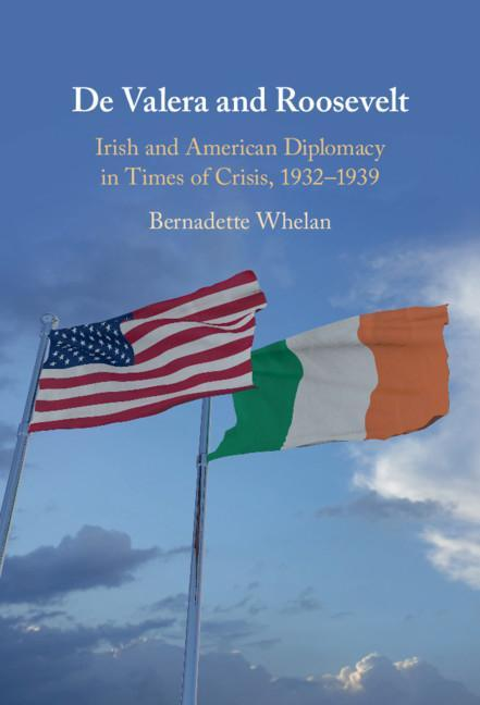 de Valera and Roosevelt: Irish and American Diplomacy in Times o