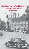 Um  fünf am Stadtbuckel - Geschichten und Anekdoten aus Offenbur