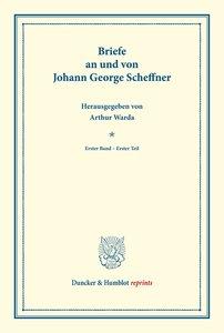 Briefe an und von Johann George Scheffner.