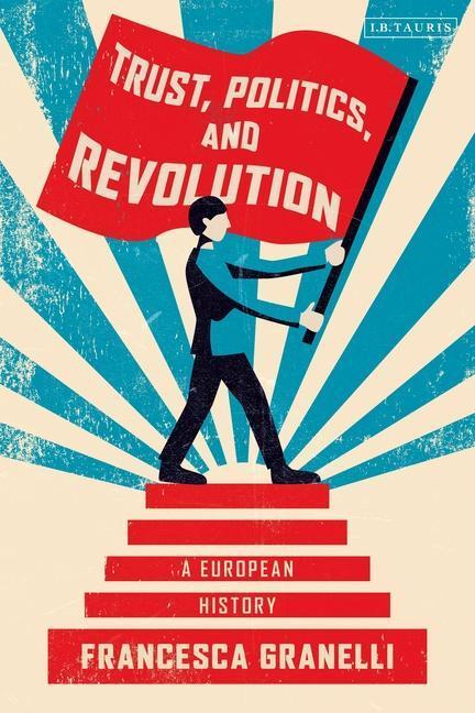 Trust, Politics and Revolution: A European History