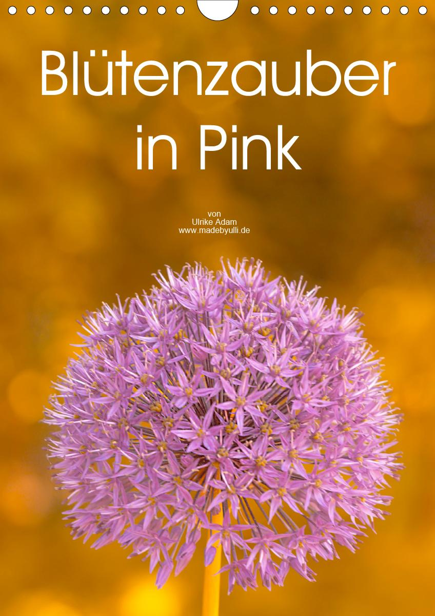 Blütenzauber in Pink (Wandkalender 2021 DIN A4 hoch)