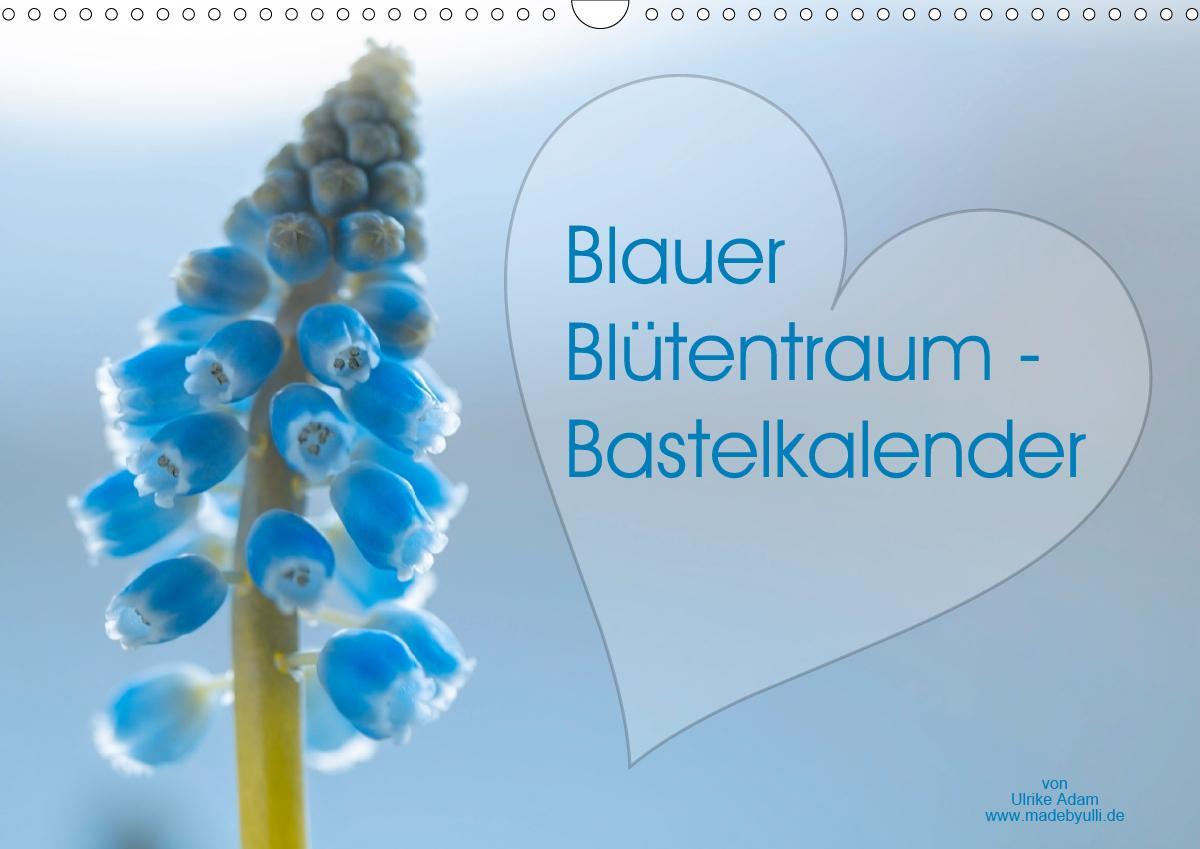 Blauer Blütentraum - Bastelkalender (Wandkalender 2021 DIN A3 qu