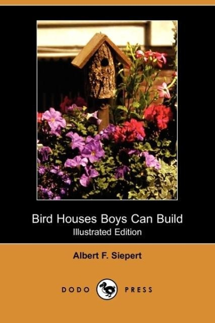 Bird Houses Boys Can Build (Illustrated Edition) (Dodo Press)