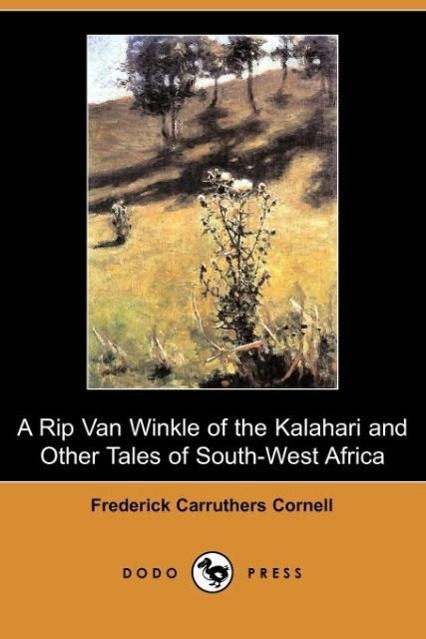 A Rip Van Winkle of the Kalahari and Other Tales of South-West A