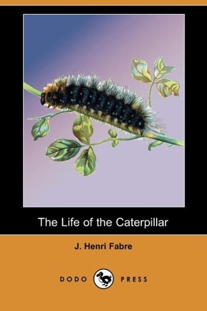 The Life of the Caterpillar (Dodo Press)