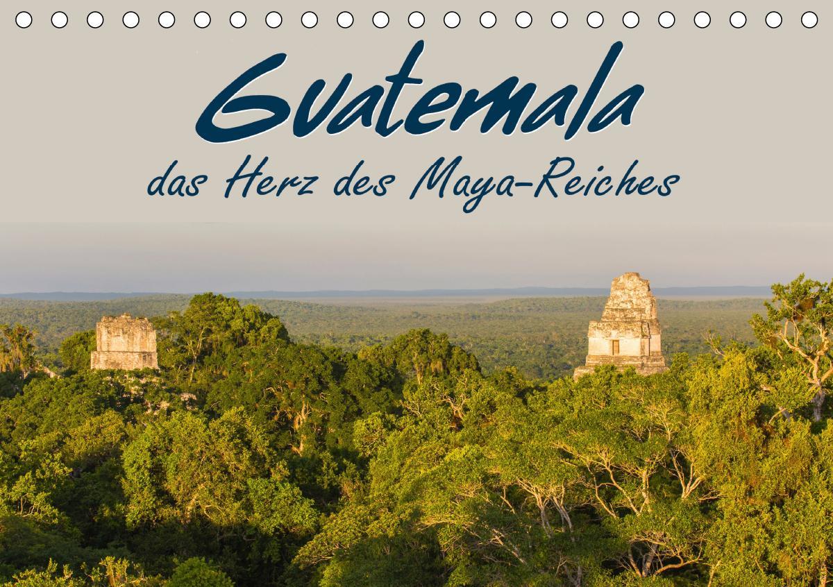 Guatemala - das Herz des Mayareiches (Tischkalender 2021 DIN A5