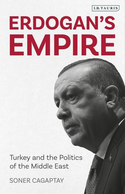 Erdogan\'s Empire: Turkey and the Politics of the Middle East