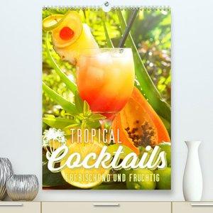 Tropical Cocktails - Erfrischend und fruchtig (Premium, hochwertiger DIN A2 Wandkalender 2022, Kunstdruck in Hochglanz)