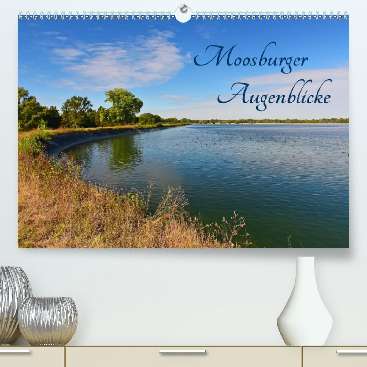 Moosburger Augenblicke (Premium, hochwertiger DIN A2 Wandkalende