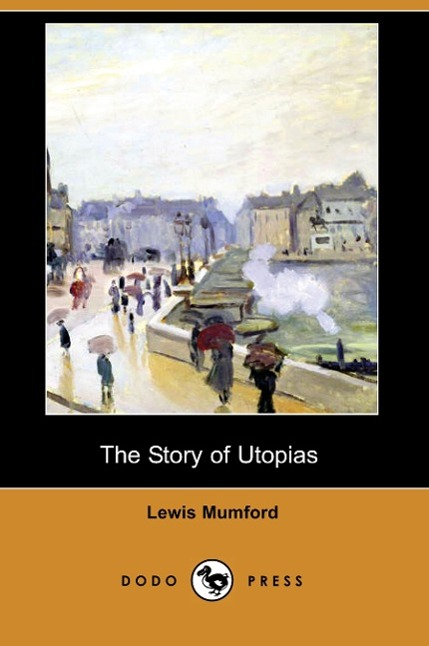 The Story of Utopias (Illustrated Edition) (Dodo Press)