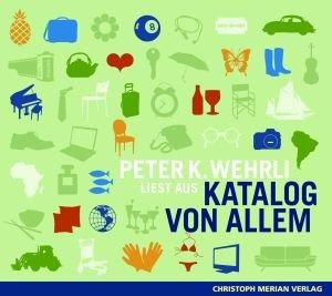 Peter K. Wehrli liest aus Katalog von Allem, 1 Audio-CD