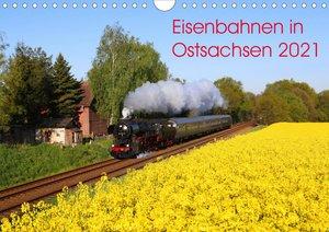 Eisenbahnen in Ostsachsen 2021 (Wandkalender 2021 DIN A4 quer)