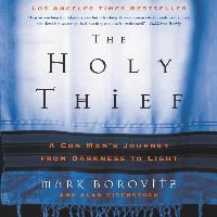 The Holy Thief: A Con Man\'s Journey from Darkness to Light