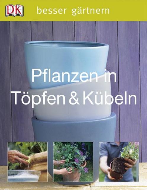 besser gärtnern - Pflanzen in Töpfen & Kübeln