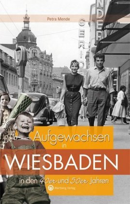 Aufgewachsen in Wiesbaden  in den  40er & 50er Jahren