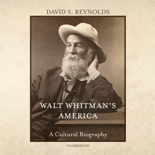 Walt Whitman\'s America: A Cultural Biography