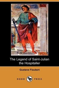 The Legend of Saint-Julian the Hospitaller (Dodo Press)