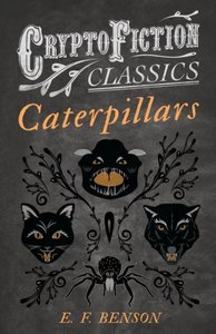 Caterpillars (Cryptofiction Classics - Weird Tales of Strange Cr