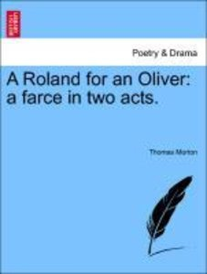 A Roland for an Oliver: a farce in two acts.