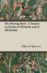 The Flowing Bowl - A Treatise on Drinks of All Kinds and of All