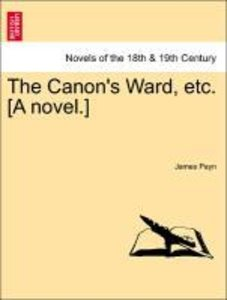 The Canon's Ward, etc. [A novel.] Vol. II.