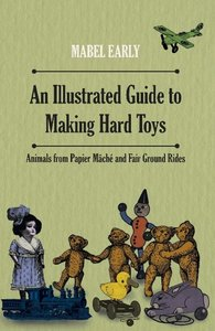 An Illustrated Guide to Making Hard Toys - Animals from Papier M