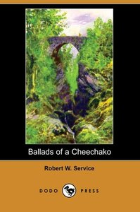 Ballads of a Cheechako (Dodo Press)