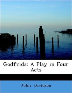 Godfrida: A Play in Four Acts