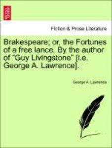 Brakespeare; or, the Fortunes of a free lance. By the author of