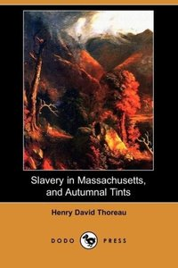 Slavery in Massachusetts, and Autumnal Tints (Dodo Press)