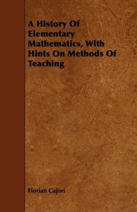 A History of Elementary Mathematics, with Hints on Methods of Te