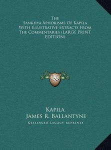 The Sankhya Aphorisms Of Kapila With Illustrative Extracts From