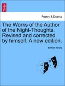 The Works of the Author of the Night-Thoughts. Revised and corre
