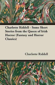 Charlotte Riddell - Some Short Stories from the Queen of Irish H